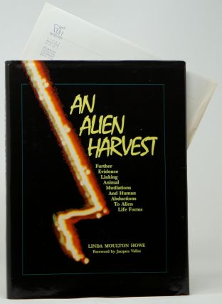 An Alien Harvest: Further Evidence Linking Animal Mutilations and Human Abductions to Alien Life Forms. Linda Moulton Howe, Jacques Vallee, Foreword.