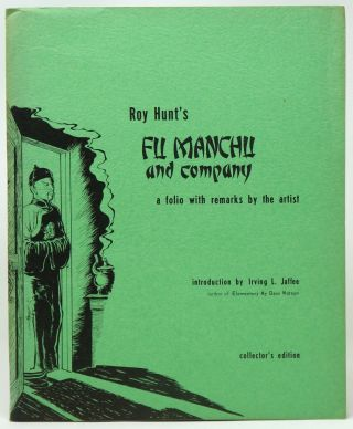 Roy Hunt's Fu Manchu and Company: A Folio with Remarks by the Artist. Roy Hunt, Irving L. Jaffee,...