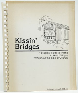 Kissin' Bridges: A Practical Guide to Finding Covered Bridges Throughout the State of Georgia...