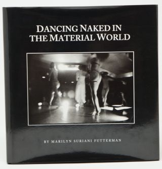 Dancing Naked in the Material World. Marilyn Suriani Futterman.