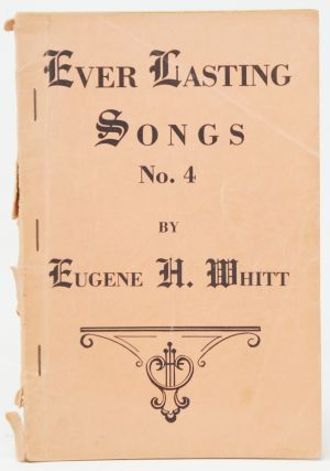 Ever Lasting Songs No. 4 [Shape Notes]. Eugene H. Whitt