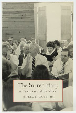 The Sacred Harp: A Tradition and Its Music. Buell E. Cobb Jr