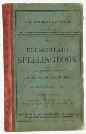 The Elementary Spelling Book, Being an Improvement on the American Spelling Book. Noah Webster