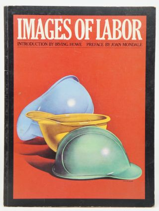 Images of Labor. Irving Howe, Joan Mondale, Intro., Preface