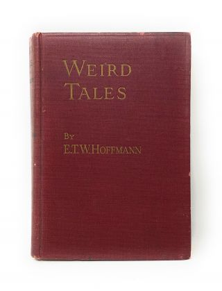 Weird Tales (Two Volumes in One). E. T. W. Hoffmann, J. T. Bealby, Trans., E. T. A