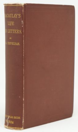 The Life and Letters of Lord Macaulay, Two Volumes in One. G. Otto Trevelyan.