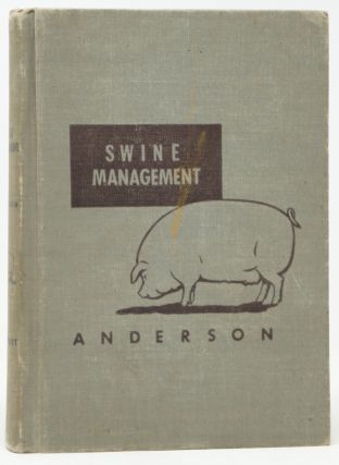 Swine Management Including Feeding and Breeding. Arthur L. Anderson.