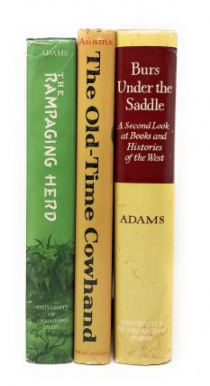Three First Editions by Ramon F. Adams: The Rampaging Herd, The Old-Time Cowhand, Burs Under the Saddle