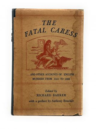 The Fatal Caress...and Other Accounts of English Murders from 1551 to 1888. Vincent Starrett,...