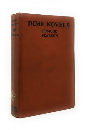 Dime Novels; Or, Following an Old Trail in Popular Literature. Edmund Pearson.