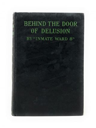 "Behind the Door of Delusion. Marion Marle Woodson, ""Inmate Ward 8"""