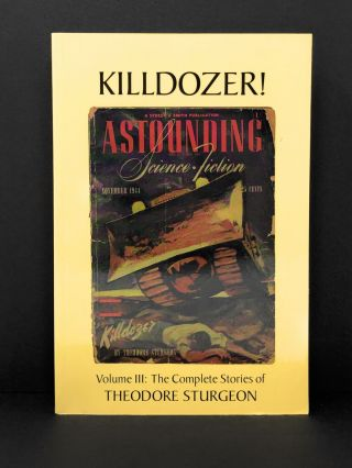Killdozer! Volume III: The Complete Stories of Theodore Sturgeon. Theodore Sturgeon, Robert...
