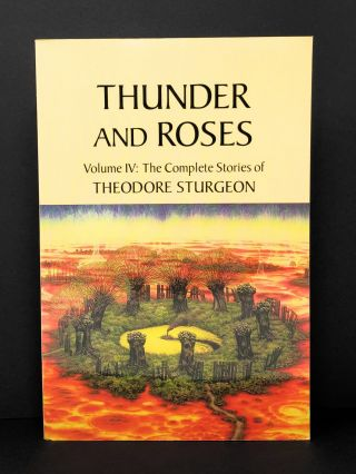 Thunder and Roses, Volume IV: The Complete Stories of Theodore Sturgeon. Theodore Sturgeon, James...