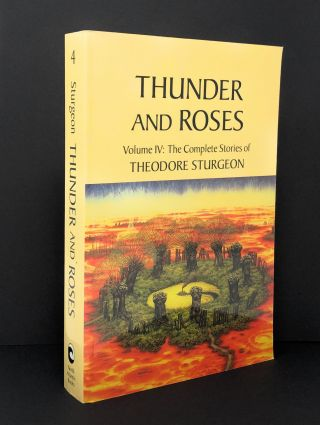 Thunder and Roses, Volume IV: The Complete Stories of Theodore Sturgeon