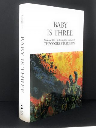 Baby Is Three, Volume VI: The Complete Stories of Theodore Sturgeon