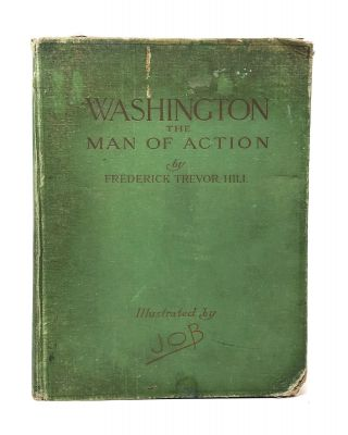 Washington: The Man of Action. Frederick Trevor Hill, Job, Jacques Marie Gaston Onfroy de...