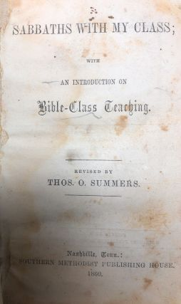 Sabbaths with My Class; with an Introduction on Bible-Class Teaching. Thos. O. Summers