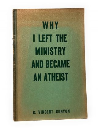 Why I Left the Ministry and Became an Atheist. G. Vincent Runyon