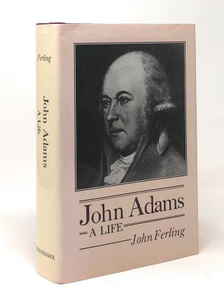 John Adams, A Life. John Ferling.