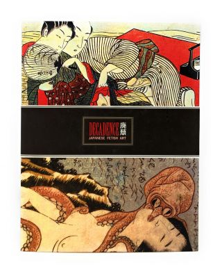 Decadence: 300 Years of Japanese Fetish Art. Carol Gnojewski, Davis Bromwell.