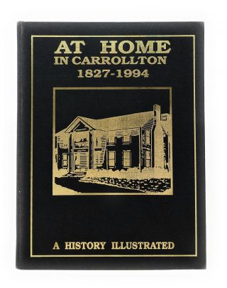 At Home in Carrollton: A History Illustrated, 1827-1994. Ben Griffith, Jan Ruskell, Myron House,...