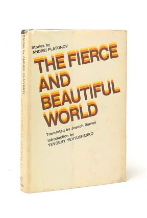 The Fierce and Beautiful World. Andrei Platonov, Joseph Barnes, Yevgeny Yevtushenko, Trans., Intro