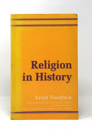 Religion in History. Ernst Troeltsch, James Luther Adams, Walter F. Bense, Intro., Trans
