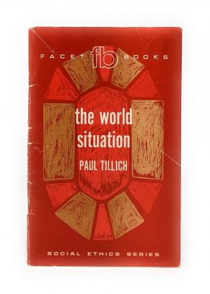 The World Situation (Facet Books Social Ethics Series). Paul Tillich