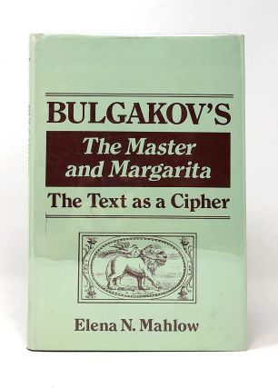 Bulgakov's The Master and Margarita: The Text as a Cipher. Elena N. Mahlow