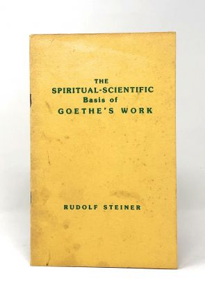 The Spiritual-Scientific Basis of Goethe's Work. Rudolf Steiner