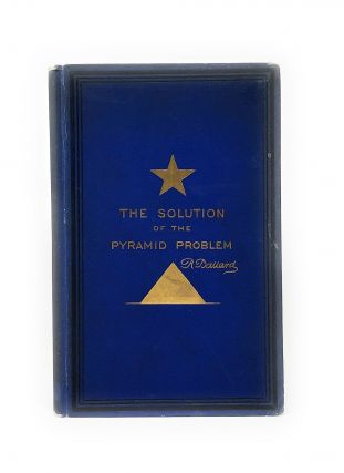 The Solution of the Pyramid Problem or, Pyramid Discoveries with a New Theory as to Their Ancient...