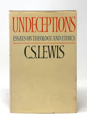 Undeceptions: Essays on Theology and Ethics. C. S. Lewis