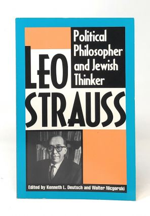 Leo Strauss: Political Philosopher and Jewish Thinker. Leo Strauss, Kenneth L. Deutsch, Walter,...