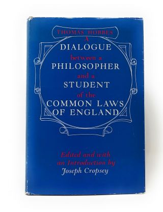 A Dialogue Between a Philosopher and a Student of the Common Laws of England. Thomas Hobbes,...