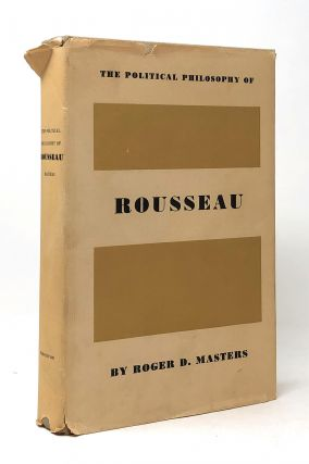 The Political Philosophy of Rousseau. Roger D. Masters