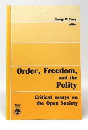 Order, Freedom, and the Polity: Critical Essays on the Open Society. George W. Carey