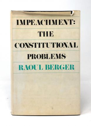 Impeachment: The Constitutional Problems. Raul Berger
