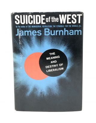 Suicide of the West: An Essay on the Meaning and Destiny of Liberalism. James Burnham