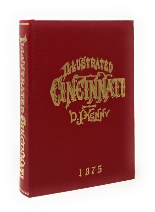 Illustrated Cincinnati: A Pictorial Hand-Book of the Queen City. D. J. Kenny