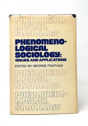 Phenomenological Sociology: Issues and Applications. George Psathas