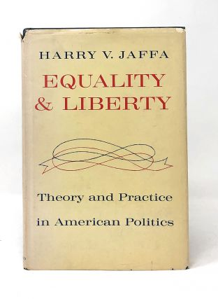 Equality and Liberty: Theory and Practice in American Politics. Harry V. Jaffa