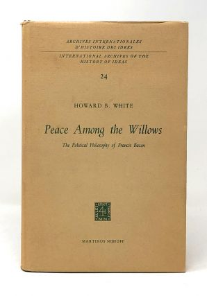 Peace Among the Willows: The Political Philosophy of Francis Bacon. Howard B. White