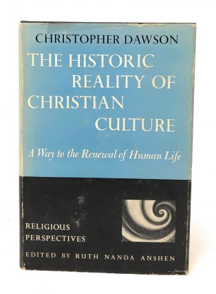 The Historic Reality of Christian Culture: A Way to the Renewal of Human Life. Christopher Dawson