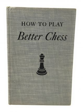 How to Play Better Chess. Fred Reinfeld
