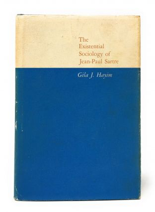 The Existential Sociology of Jean-Paul Sarte. Gila J. Hayim