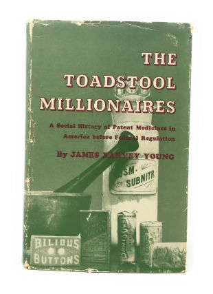 The Toadstool Millionaires: A Social History of Patent Medicines in America Before Federal...