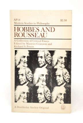 Hobbes and Rousseau: A Collection of Critical Essays. Maurice Cranston, Richard S. Peters