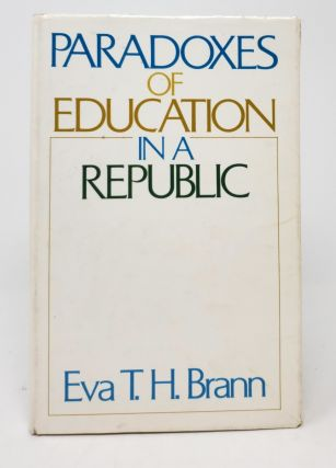 Paradoxes of Education in a Republic. Eva T. H. Brann