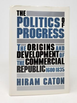 The Politics of Progess: The Origins and Development of the Commercial Republic, 1600-1835. Hiram...