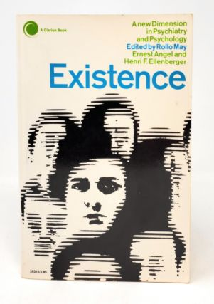 Existence: A New Dimension in Psychiatry and Psychology. Rollo May, Ernest Angel, Henri F....